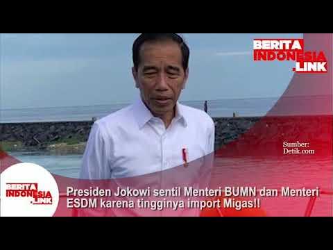 Presiden Jokowi sentil Menteri BUMN dan Menteri ESDM karena tingginya import MIGAS!!