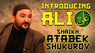 Introducing Ali [RA] from the Sunni Tradition -  Shaikh Atabek Shukurov