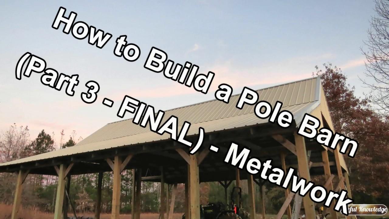 Pole Barn Construction Part 3 Pole Barn Roof And Gables