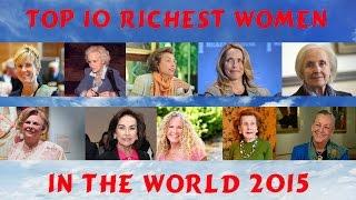 Top 10 Richest Women In The World 2015 | Forbes Richest List
