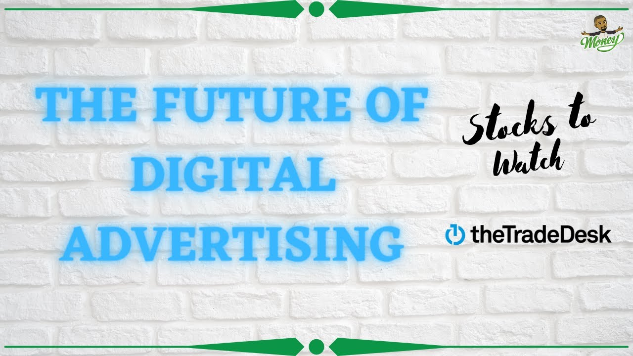The Future of Digital Advertising | Trade Desk | Stocks to Watch