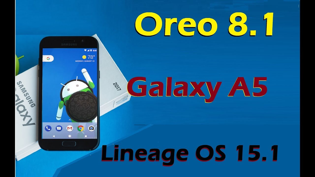 How to Install Android Oreo 8 1 in Samsung Galaxy A5 (Lineage OS 15 1)  Install and Review