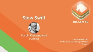 Slow Swift - iOS Conf SG 2017