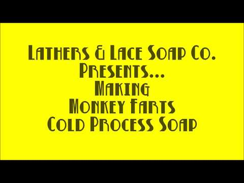 MONKEY FARTS COLD PROCESS SOAP WITH RECIPE