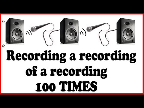 Recording a Recording of a Recording 100 Times!