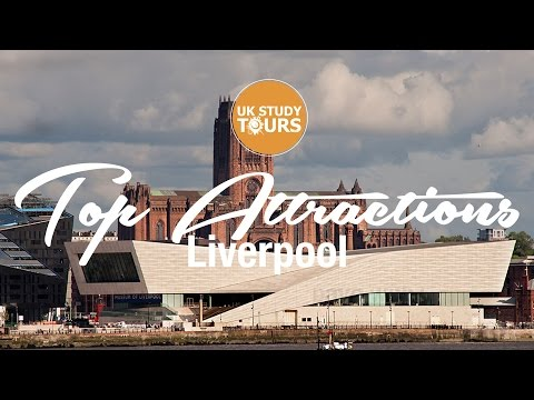 Liverpool Top Attractions - UK Study Tours