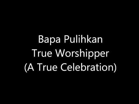 Bapa Pulihkan (True Worshipper)
