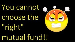"You cannot choose the ""right mutual fund""! So stop trying!!"