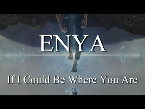 ENYA: If I Could Be Where You Are - For My Family