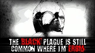 """The Black Plague is Still Common Where I"