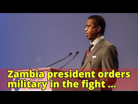 Zambia president orders military in the fight against cholera spread