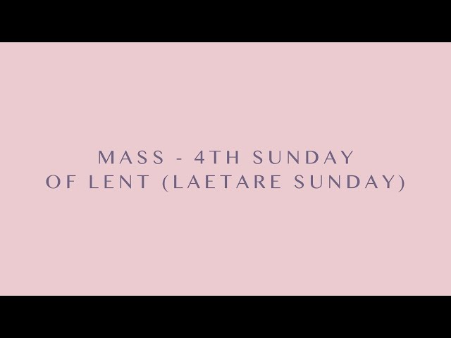 Mass - 4th Sunday of Lent (Laetare Sunday) - Sun. March, 14th 11 AM