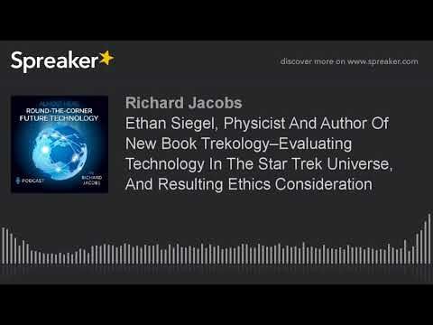 Ethan Siegel, Physicist And Author Of New Book Trekology–Evaluating Technology In The Star Trek Univ