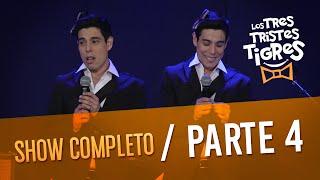 Los Tres Tristes Tigres SHOW COMPLETO - PARTE 4
