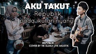 AKU TAKUT - REPVBLIK (LIRIK) LIVE AKUSTIK COVER BY TRI SUAKA - PENDOPO LAWAS
