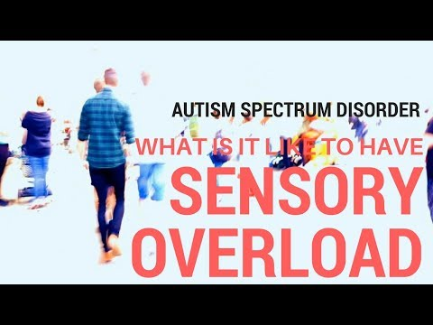 What Is It Like To Have Sensory Overload? Autism Spectrum Disorder