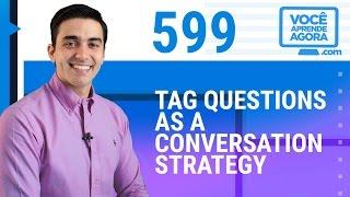 AULA DE INGLÊS 599 Tag questions as a Conversation Strategy