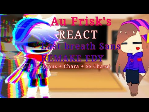 Download Au frisk's reacts last breath sans phase 3 FDY remake (Sans+Chara+SS chara)