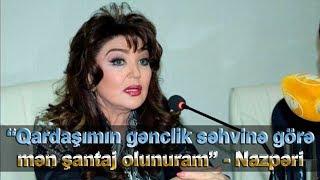 """""""Qardaşımın gənclik səhvinə görə mən şantaj olunuram"""" - Nazpəridən iddiaya cavab"""