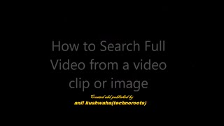 How to search full videos from video clips or images