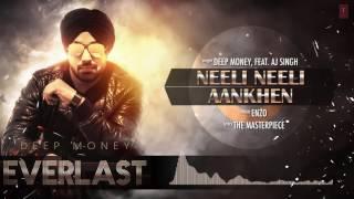 Neeli Neeli Aankhen Full Song (Audio)   Deep Money Feat. A.J. Singh   Everlast   Latest Punjabi Song