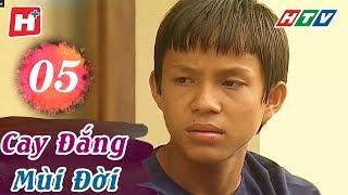 Cay Đắng Mùi Đời - Tập 05 | HTV Phim Tình Cảm Việt Nam Hay Nhất 2018
