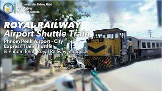[4K]ROYAL RAILWAY Airport Shuttle Train & Phnom Penh Station [海外鉄道:プノンペン エアポートシャトル空港鉄道を徹底撮影]