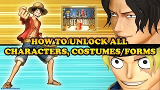 One Piece Pirate Warriors 3 How to Unlock All Characters, Costumes/Forms