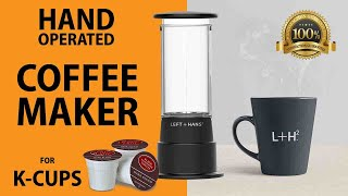 L+H² Manual Single Serve Coffee Maker for K-Cups Review