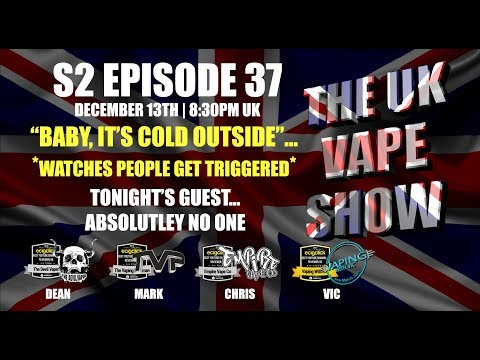 The UK Vape Show S2 Episode 37 ► Baby, It's Cold Outside