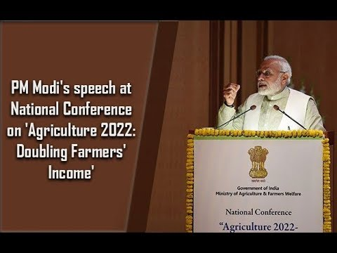 PM Modi's speech at National Conference on 'Agriculture 2022: Doubling Farmers' Income'