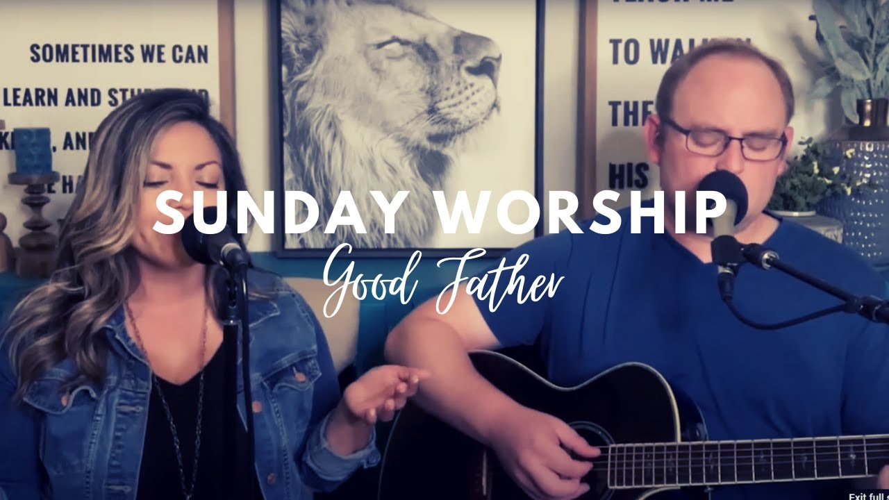 Good Father: Sunday Worship with Ryan & Tricia Streeter
