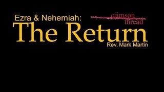 5/1/2016; Crimson Thread: Ezra & Nehemiah- The Return; Rev. Mark Martin; 9:15svc