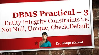 DBMS Practical - 3 | Entity Integrity Constraints | Unique | Not Null | Check | Default Constraints