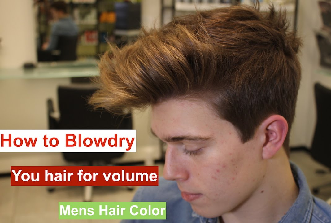 How To Blowdry You Hair For Volume Hair Color For Men Youtube