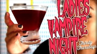 HOW TO DATE A WINNER :: Ladies Vampire Night :: Thirsty Thursdays