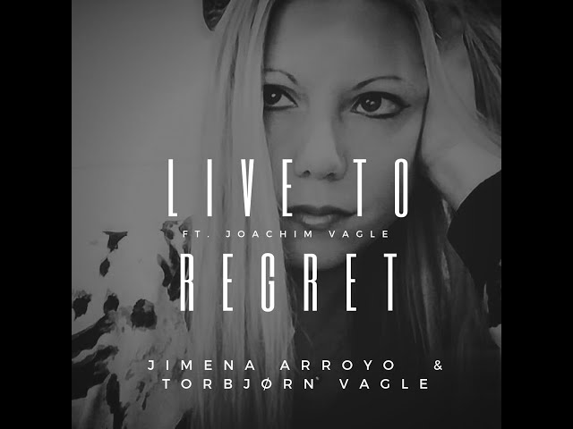 Live To Regret (Jimena Arroyo & Torbjørn Vagle Ft. Joachim Vagle)