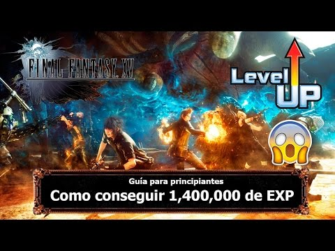 Final Fantasy XV | Tips y Trucos | Como conseguir 1,400,000 de EXP