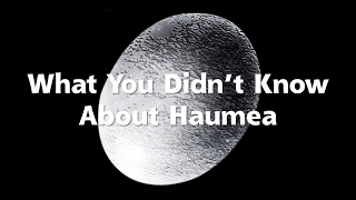 What You Didn't Know About Haumea