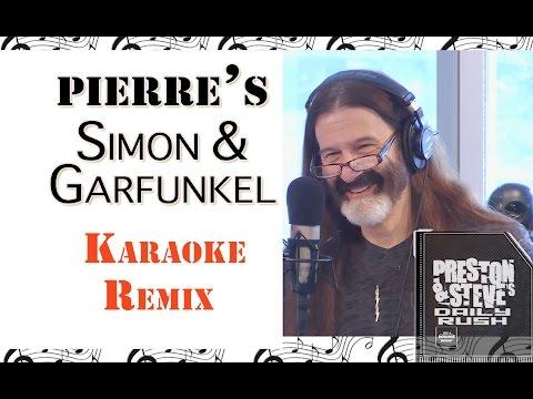 Pierre's Simon and Garfunkle Karaoke Remix - Preston & Steve's Daily Rush