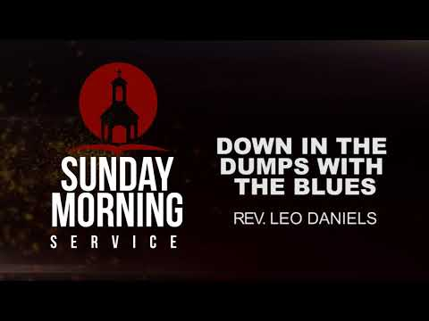 """Sunday Morning Service - Rev. Leo Daniel """"Down In The Dumps With The Blues"""""""