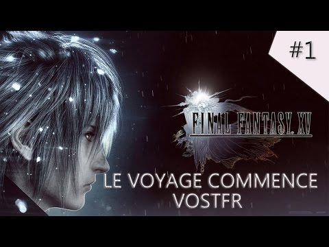 FINAL FANTASY XV | # 1 | Chapitre 1 : Le Voyage Commence !  - Let's Play Fr - VOSTFR - HD - FF15
