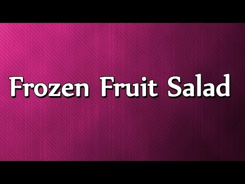 Frozen Fruit Salad - EASY TO LEARN - RECIPES