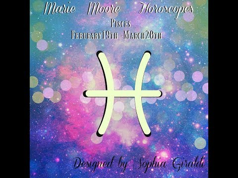 MARIE MOORE PISCES FEBRUARY 25,2019 WEEKLY HOROSCOPE