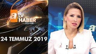Atv Ana Haber | 24 Temmuz 2019