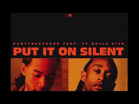 PARTYNEXTDOOR - Put It On Silent ft. Ty Dolla $ign