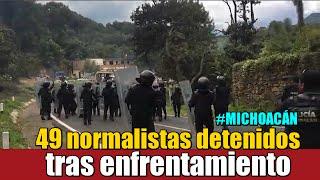 49 normalistas detenidos tras enfrentamiento en Michoacán