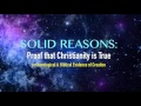 Solid Reasons: Proof That Christianity is True - Part 1
