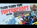 FLASH FLOOD FUN -  SUPERHEROES & VILLAINS