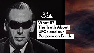 What if? The Truth about UFOs and our Purpose on Earth. (🎬Alt Cut)